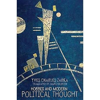Hobbes and Modern Political Thought by Yves Charles Zarka & Translated by James Griffith