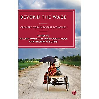 Beyond the Wage by Edited by William Monteith & Edited by Dora Olivia Vicol & Edited by Philippa Williams
