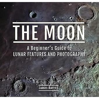 The Moon A Beginner's Guide to Lunar Features and Photography