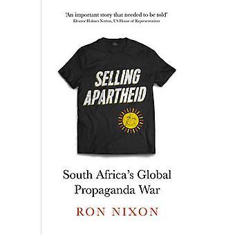 Sälja Apartheid - Sydafrikas globala propagandakrig av Ron Nixon