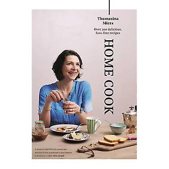 Home Cook - Over 300 Delicious Fuss-Free Recipes by Thomasina Miers -