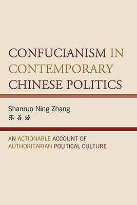 Confucianism in Contemporary Chinese Politics - An Actionable Account