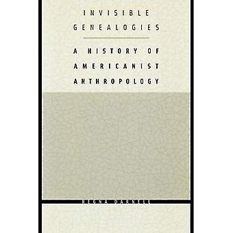Unsichtbare Genealogien: Eine Geschichte von Americanist Anthropologie