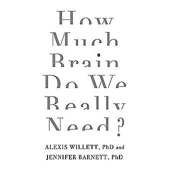 Quel cerveau avons-nous vraiment besoin?