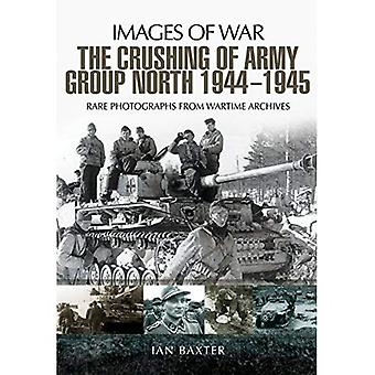 The Crushing of Army Group�North 1944 - 1945: Images of�War Series