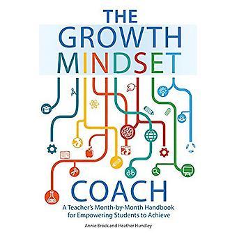De groei Mindset Coach: A Teacher's maand-tot-maand handboek voor empowerment studenten te bereiken