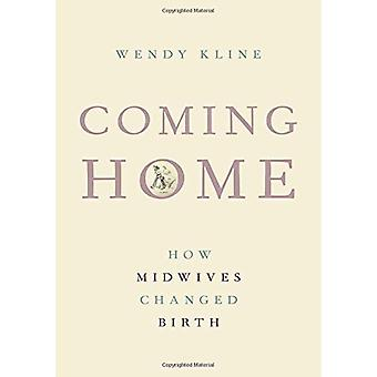 Coming Home - How Midwives Changed Birth by Coming Home - How Midwives