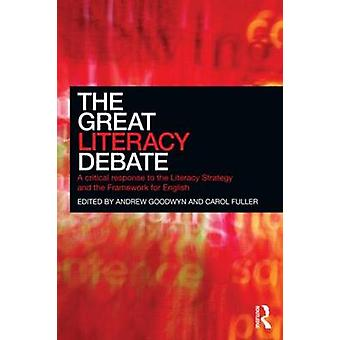 The Great Literacy Debate A Critical Response to the Literacy Strategy and the Framework for English by Goodwyn & Andrew