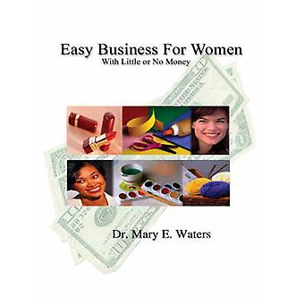 Easy Business for Women with Little or No Money by Waters & M. E.