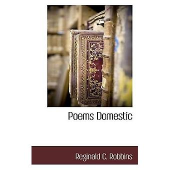 Poems Domestic by Robbins & Reginald C.
