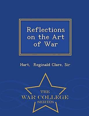 Reflections on the Art of War  War College Series by Reginald Clare & Sir & Hart