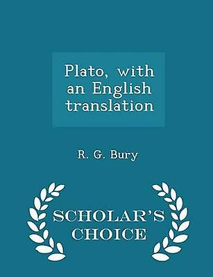 Plato with an English translation  Scholars Choice Edition by Bury & R. G.