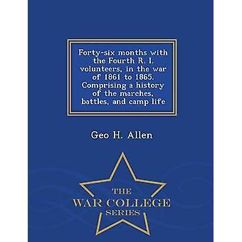 Fortysix Monate mit den vierten R. I. Freiwilligen im Krieg von 1861 bis 1865. Bestehend aus einer Geschichte der Märsche Schlachten und Lagerleben War College-Serie von Allen & Geo H.