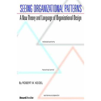 Seeing Organizational Patterns by Keidel & Robert & W.