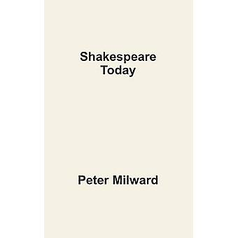 Shakespeare Today by Milward & Peter