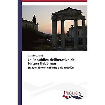 La Repblica deliberativa de Jrgen Habermas by Di Giacomo Mario