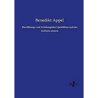Das Bildungs und Erziehungsideal Quintilians nach der Institutio oratoria av Appel & Benedikt