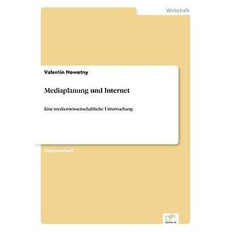 Mediaplanung und InternetEine medienwissenschaftliche Untersuchung de Nowotny et Valentin