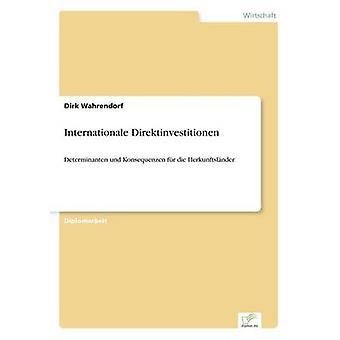 Internationale DirektinvestitionenDeterminanten und Konsequenzen fr die Herkunftslnder by Wahrendorf & Dirk