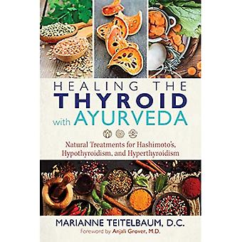 Healing the Thyroid with Ayurveda: Natural Treatments� for Hashimoto's, Hypothyroidism, and Hyperthyroidism