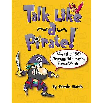 Talk Like a Pirate! by Carole Marsh - 9780635091697 Book