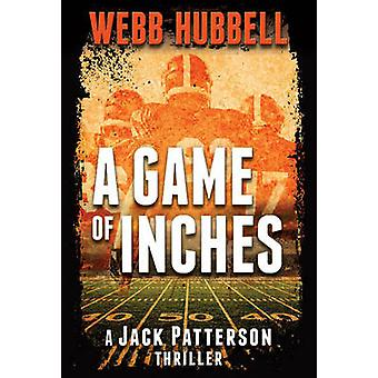 A Game of Inches - A Jack Patterson Thriller by Webb Hubbell - 9780825