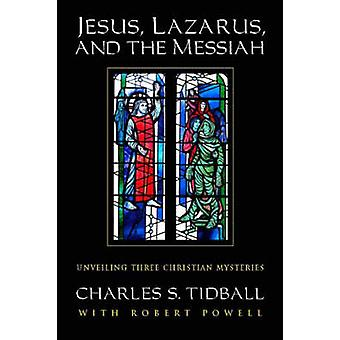Jesus - Lazarus - and the Messiah - Unveiling Three Christian Mysterie