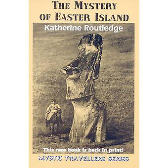The Mystery of Easter Island (New ed of 1919 ed) by Katherine Routled