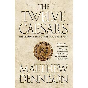 The Twelve Caesars - The Dramatic Lives of the Emperors of Rome by Mat
