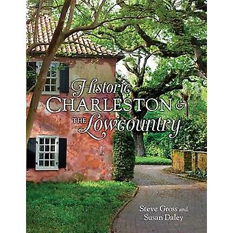 Historic Charleston and the Lowcountry by Steven Gross - Susan Daley