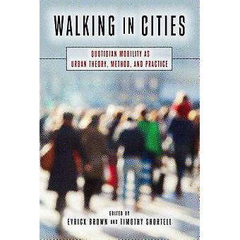 Walking in Cities - Quotidian Mobility as Urban Theory - Method - and