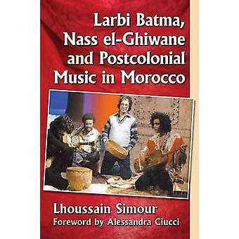 Larbi Batma - Nass El-Ghiwane and Postcolonial Music in Morocco by Lh