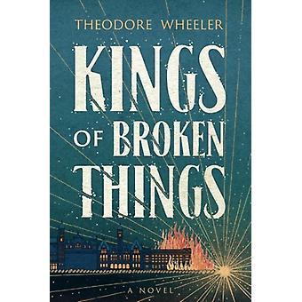 Kings of Broken Things by Theodore Wheeler - 9781503941465 Book