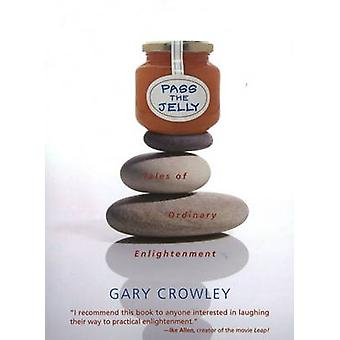 Pass the Jelly - Tales of Ordinary Enlightenment by Gary Crowley - 978