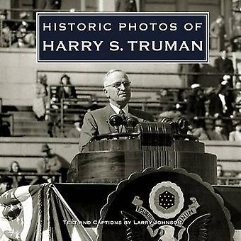 Historic Photos of Harry S. Truman by Larry Johnson - 9781596524033 B