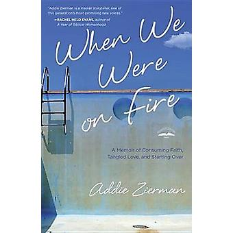 When We Were on Fire - A Memoir of Obsessive Faith by Addie Zierman -