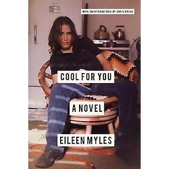 Cool for You - A Novel by Eileen Myles - 9781619029170 Book