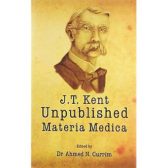 James Tyler Kent Unpublished Materia Medica by Ahmed N. Currim - 9782