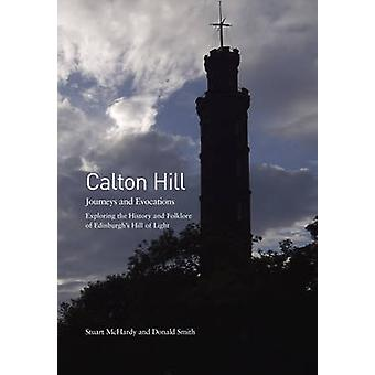 Calton Hill - Journeys and Evocations de Stuart McHardy - Donald Smith