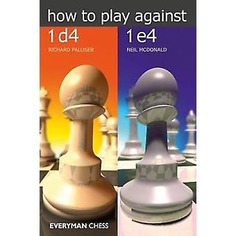 How to play against 1 d4 and 1 e4 by Palliser & Richard
