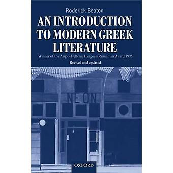 An Introduction to Modern Greek Literature by Beaton & Roderick Koraes Professor of Modern Greek and Byzantine History & Language & and Literature & and Head of the Department of Byzantine and Modern Greek Studies & Koraes Professor of Modern Greek a
