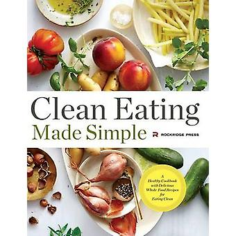 Clean Eating Made Simple A Healthy Cookbook with Delicious WholeFood Recipes for Eating Clean by Rockridge Press