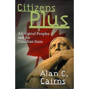 Citizens Plus - Aboriginal Peoples and the Canadian State by Alan C. C
