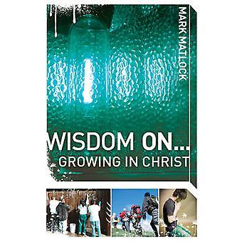 Wisdom On... Growing in Christ by Matlock & Mark