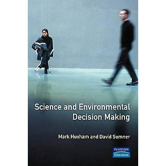 Science and Environmental Decision Making by Huxham & Mark Napier University
