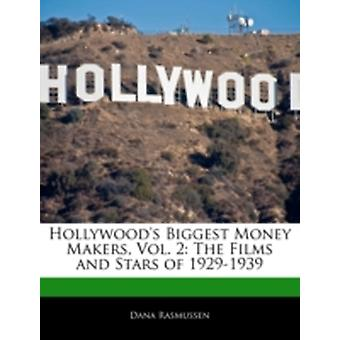 Hollywoods Biggest Money Makers Vol. 2 The Films and Stars of 19291939 by Rasmussen & Dana
