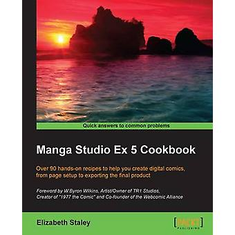 Manga Studio Ex 5 Cookbook by Staley & Elizabeth