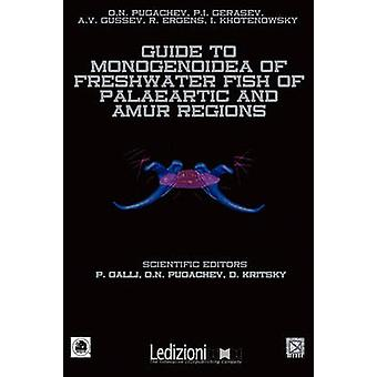 GUIDE TO MONOGENOIDEA OF FRESHWATER FISH OF PALAEARTIC AND AMUR REGIONS by GALLI & Paolo