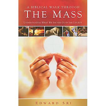 A Biblical Walk Through the Mass - Understanding What We Say and Do in