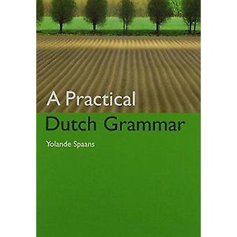 A Practical Dutch Grammar by Yolande Spaans - 9789059970403 Book